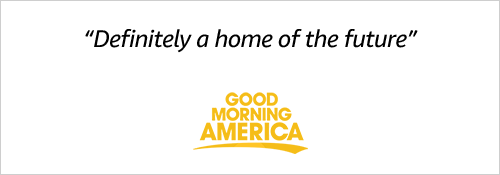 """Definitely a home of the future."" Good Morning America"