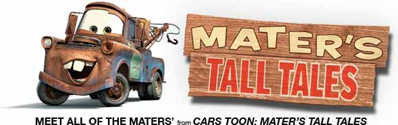 Meet all of the Maters from Cars Toon: Mater's Tall Tales