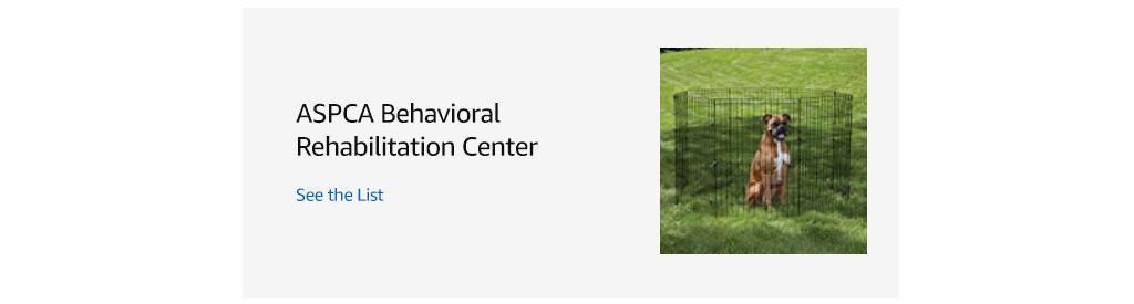 See the ASPCA Behavioral Rehabilitation Center List.