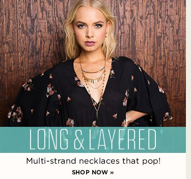 SP2 Long and Layered. Multi-strand necklaces that pop! Shop now.