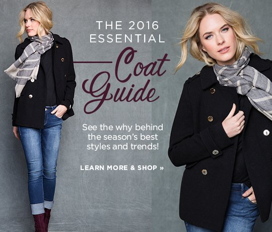 Hero-3-CoatGuide-20-10-2016 The 2016 Essential Coat Guide. Discover the why behind the seasons best styles and trends. Learn More and Shop.