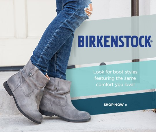 Hero-3-Birkenstock-23-10-2016 Birkenstock. Look for boot styles featuring the same comfort you love. Shop Now.