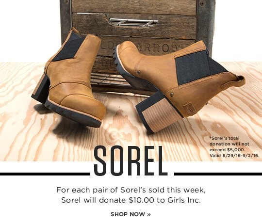 Hero 1 Sorel. For each pair of Sorel's soled this week Sorel will donate $10 to girls.inc. Shop now.