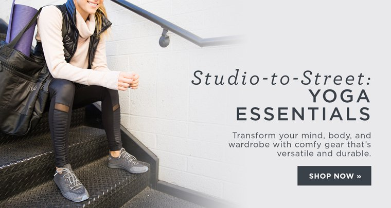 Hero-1-StudioToStreet-1-9-2017 Studio to Street: Yoga Essentials. Transform your mind, body, and wardrobe with comfy gear that's versatile and Durable.