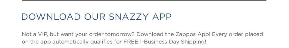 Every order through the Zappos App gets FREE 1-Business Day shipping!