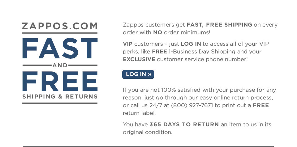 Zappos customers always get FAST, FREE Shipping and Returns