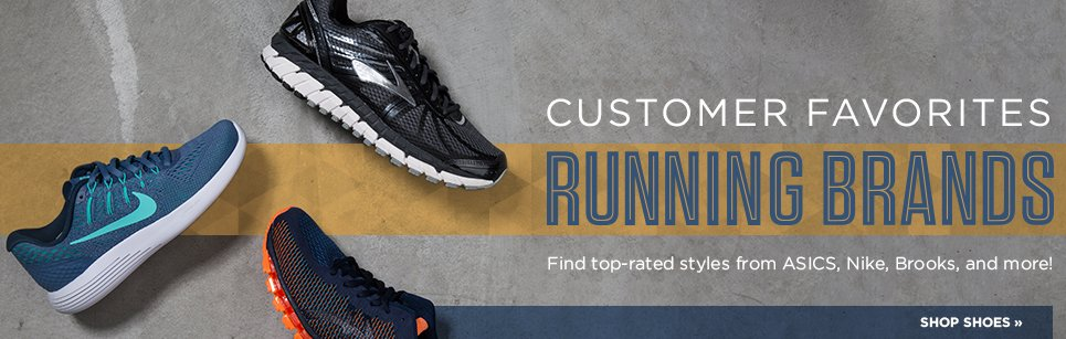 Hero-1-RunningShopShoes-3-10-2016 Customer Favorites. Running Brands. Find top-rated styles from ASICS, Nike, Brooks, and more!