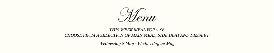 Choose from a selection of main meal, side dish and dessert, all for £6. Wednesday 8 May - Wednesday 22 May