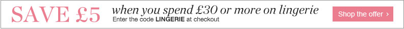 Save £5 when you spend £30 or more on lingerie