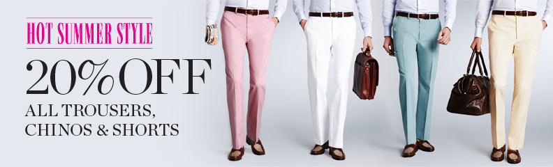 20% off all trousers, chinos & shorts