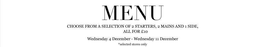 Choose from a selection of 2 starters, 2 mains and 1 side, all for £10