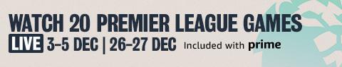 Amazon Delivers the Premier League. 20 Premier League Games Live. 3-5 Dec and 26-27 Dec.