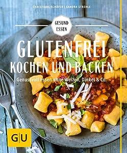 Glutenfrei Kochen Und Backen Genussvoll Essen Ohne Weizen Dinkel