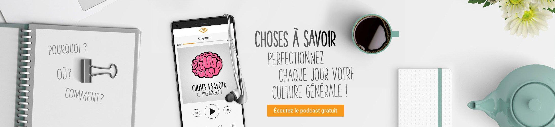 Choses à savoir Culture générale. Vers le podcast gratuit.