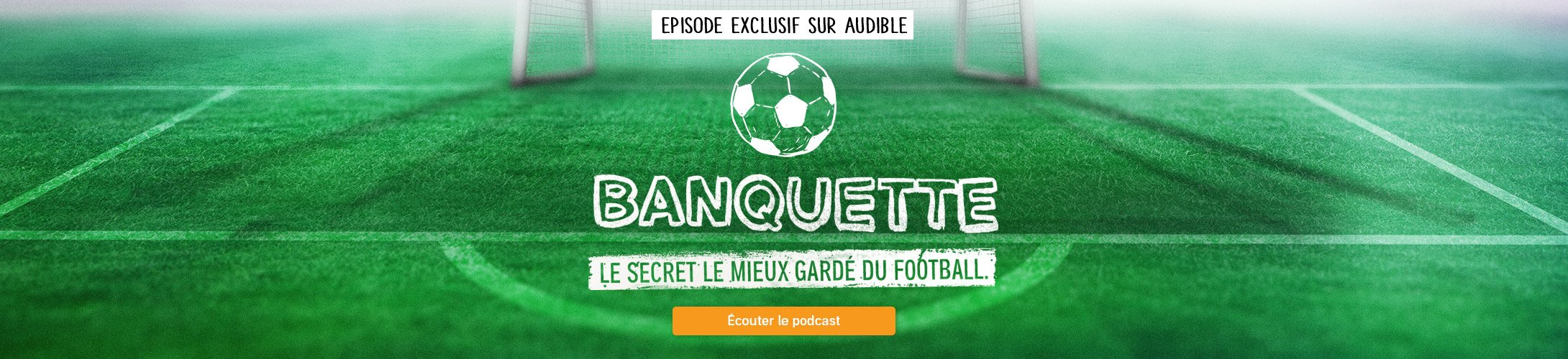 Banquette le podcast - le secret le mieux gardé du football. Épisode exclusif Audible