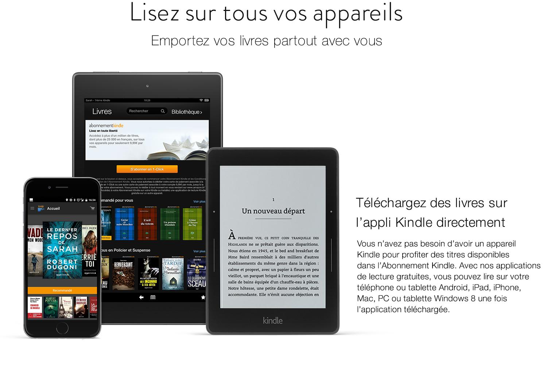 Téléchargez des livres sur l'appli Kindle directement. Vous n'avec pas besoin d'avoir un appareil Kindle pour profiter des titres disponibles dans l'Abonnement Kindle. Avec nos applications de lecture gratuites, vous pouvez lire sur votre téléphone ou tablette Android, iPad, iPhone, Mac, PC ou tablette Windows 8 une fois l'application téléchargée.