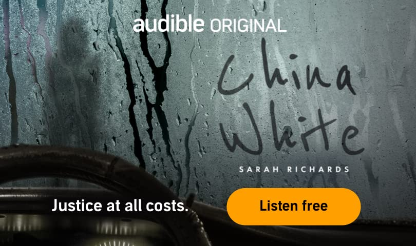 Audible Original. China White. Sarah Richards. Justice at all costs. Listen free.