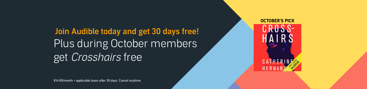 Join Audible today and get 30 days free! Plus during October, members get Cross-Hairs free.