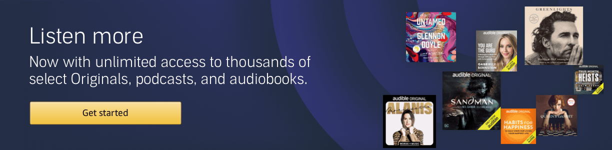 Listen More. Now with unlimited access to thousands of select Originals, podcasts, and audiobooks.