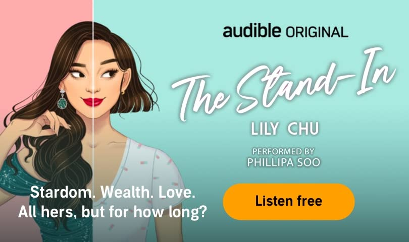 Audible Original. The Stand-In. Lily Chu. Performed by Phillipa Soo. Stardom. Wealth. Love. All hers, but for how long?