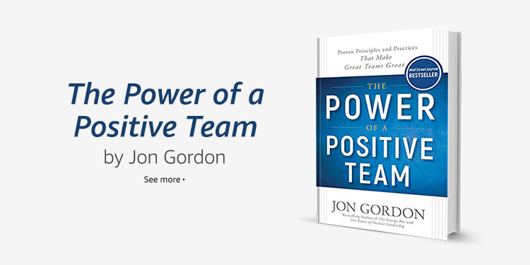 The Power of a Positive Team by Jon Gordon