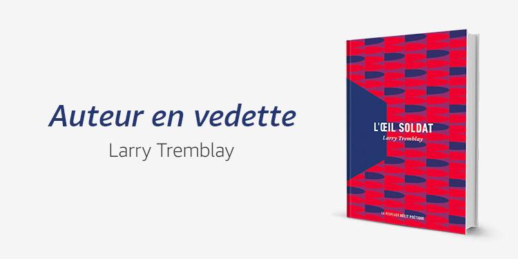 Auteur en vedette : Larry Tremblay