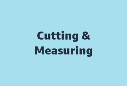 Cutting & Measuring