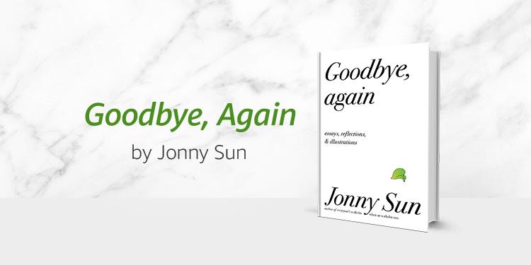 Goodbye, Again by Jonny Sun