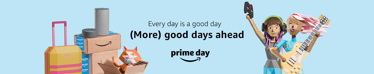 Every day is a good day. Prime Day.