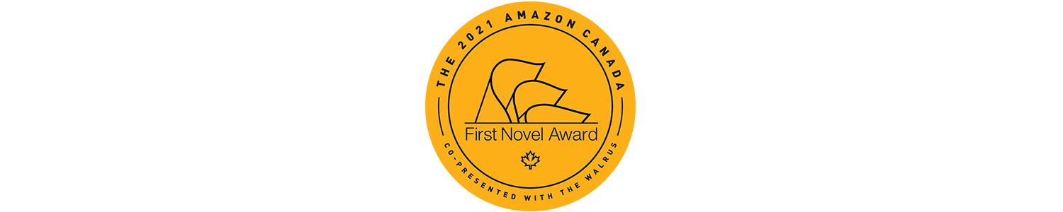 The 2021 Amazon Canada First Novel Award. Co-presented with The Walrus