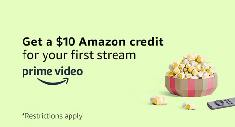 Get $10 Amazon credit for your first Prime Video stream.