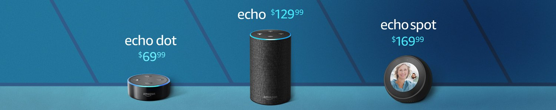 Echo Dot $69.99   Echo $129.99   Echo Spot $169.99