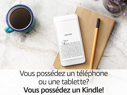 Vous possédez un téléphone ou une tablette? Vous possédez un Kindle!