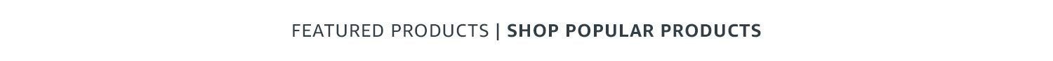 Featured Products | Shop Popular Products