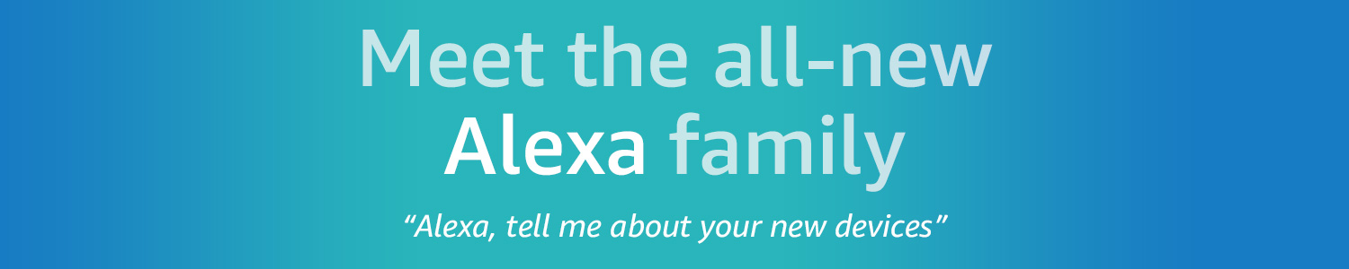 Meet the all-new Alexa family