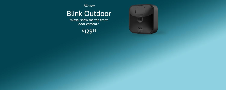All-new | Blink Outdoor | Alexa, show me the front door camera. | $129.99