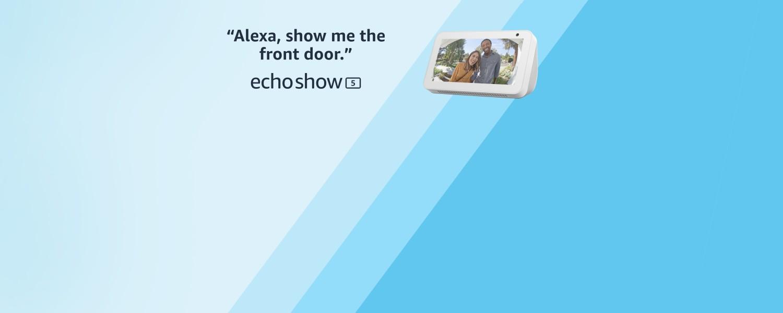 Alexa, show me the front door. Echo Show 5.