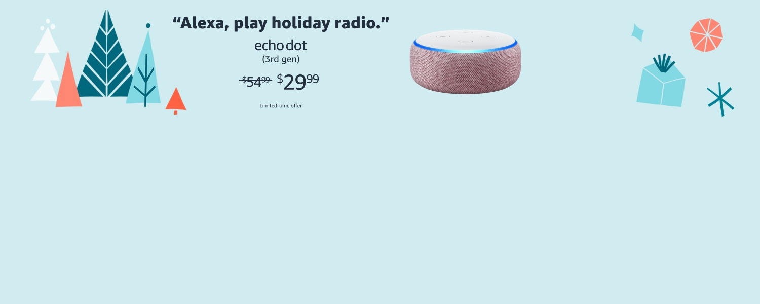 Alexa, play holiday radio. Echo Dot (3rd gen). $29.99. Limited-time offer.