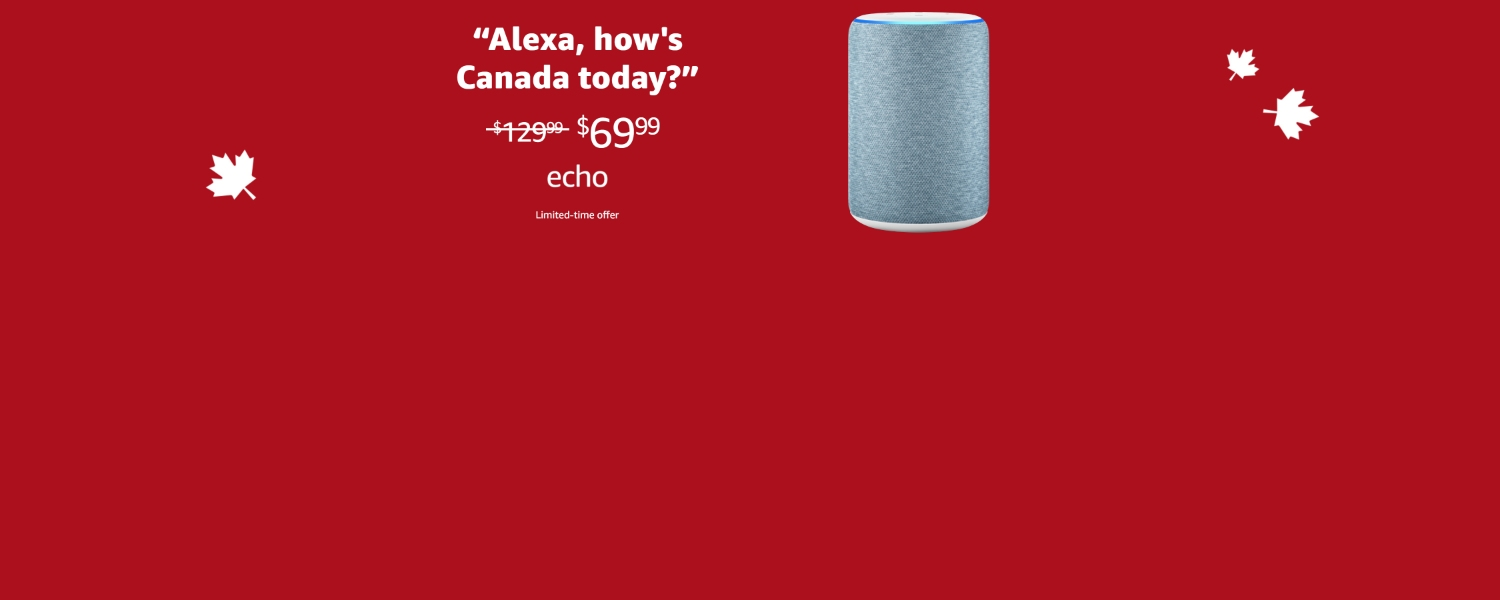 Alexa, how's Canada today? | $69.99 | Echo | Limited-time offer