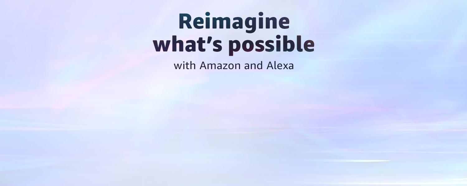 Reimagine what's possible with Amazon and Alexa