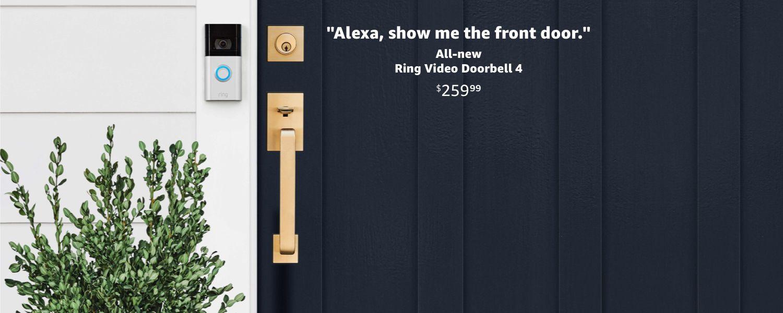 Alexa, show me the front door. All-new Ring Video Doorbell 4. $259.99