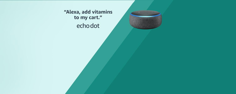 Alexa, add vitamins to my cart   Echo Dot