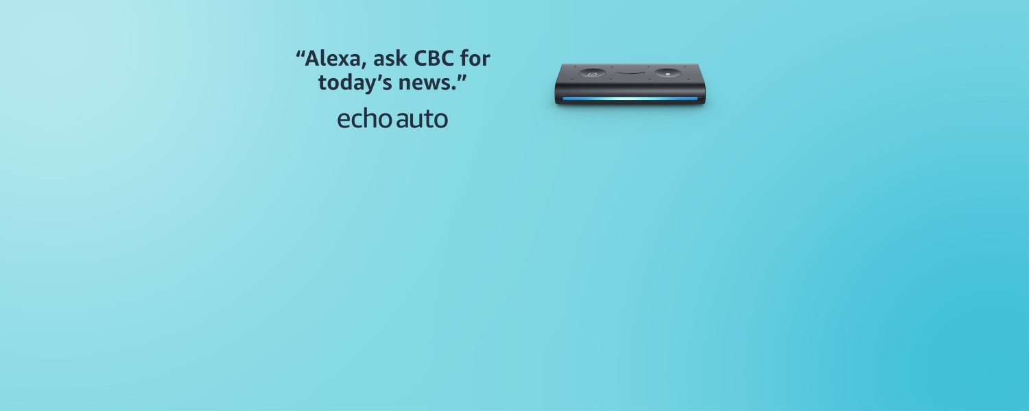 Alexa, ask CBC for today's news. Echo Auto.