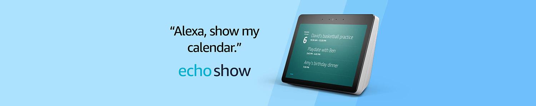 Alexa, show my calendar. | All-new Echo Show