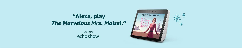 Alexa, play The Marvelous Mrs. Maisel   Echo Show