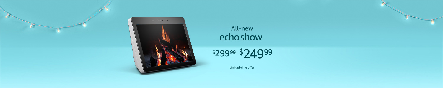 All-new Echo Show   $249.99   Limited-time offer