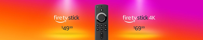 Fire TV Family.   Fire TV Stick $49.99   Fire TV Stick 4K $69.99