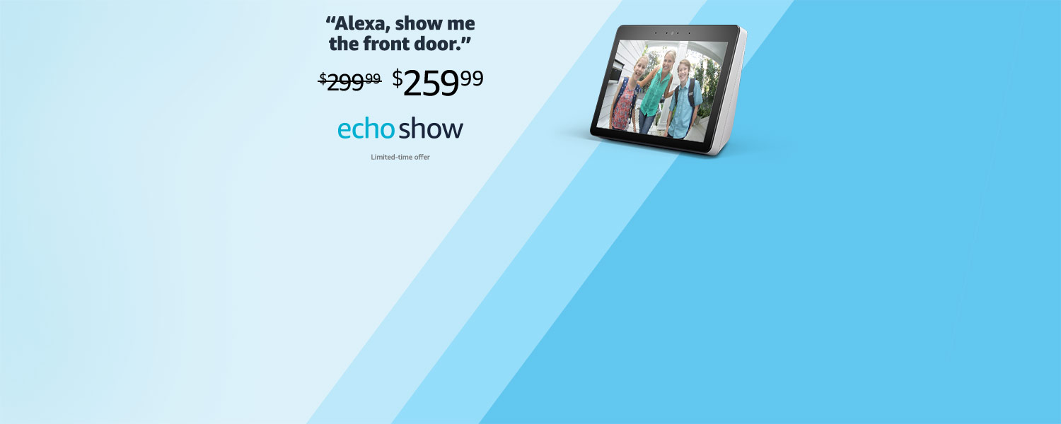 Alexa, show me the front door | $259.99 | Echo Show | Limited-time offer