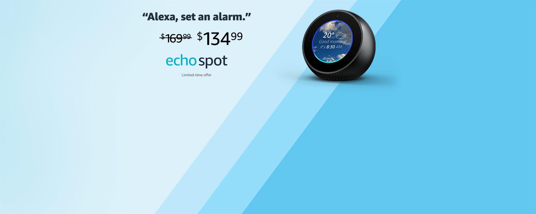 Alexa, set an alarm | $134.99 | Echo Spot | Limited-time offer