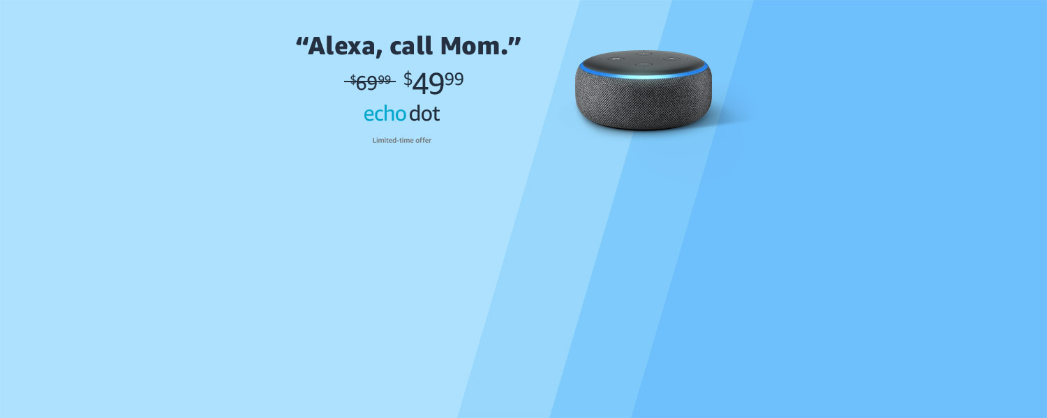 Alexa, call Mom | $49.99 | Echo Dot | Limited-time offer